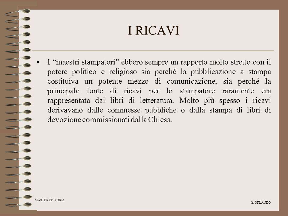 MASTER EDITORIA G. ORLANDO I RICAVI I maestri stampatori ebbero sempre un rapporto molto stretto con il potere politico e religioso sia perché la pubb