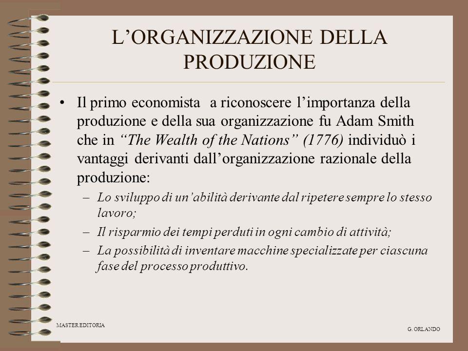 MASTER EDITORIA G. ORLANDO LORGANIZZAZIONE DELLA PRODUZIONE Il primo economista a riconoscere limportanza della produzione e della sua organizzazione