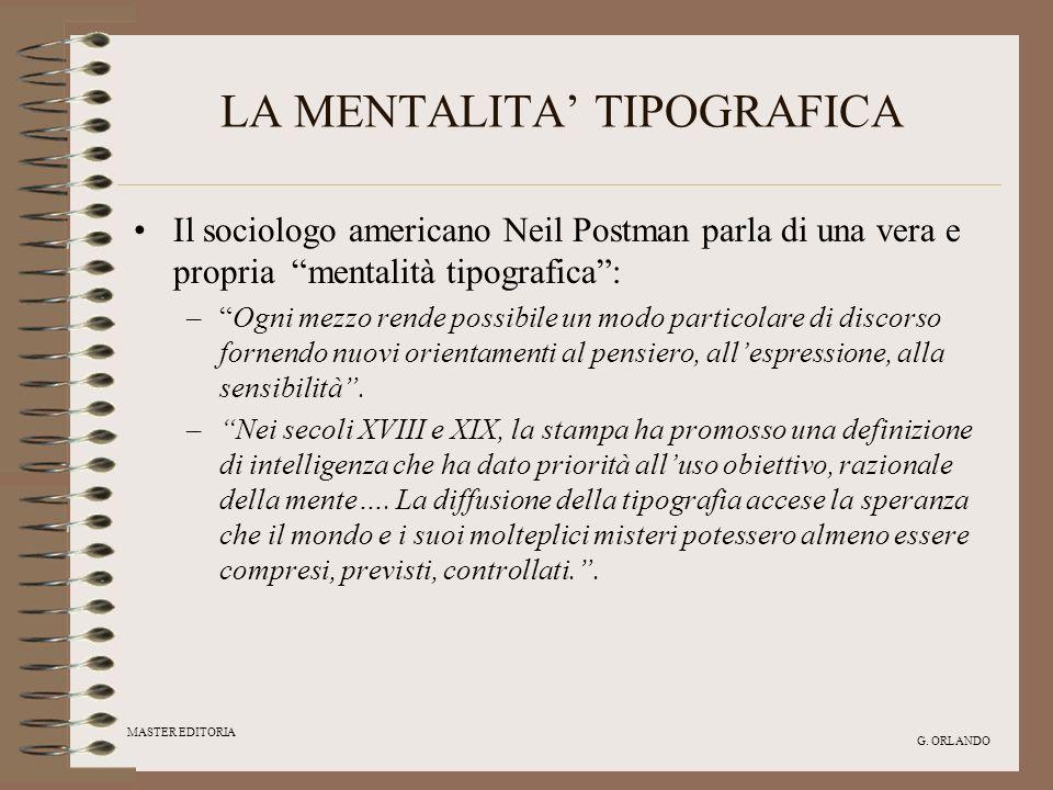 MASTER EDITORIA G. ORLANDO LA MENTALITA TIPOGRAFICA Il sociologo americano Neil Postman parla di una vera e propria mentalità tipografica: –Ogni mezzo