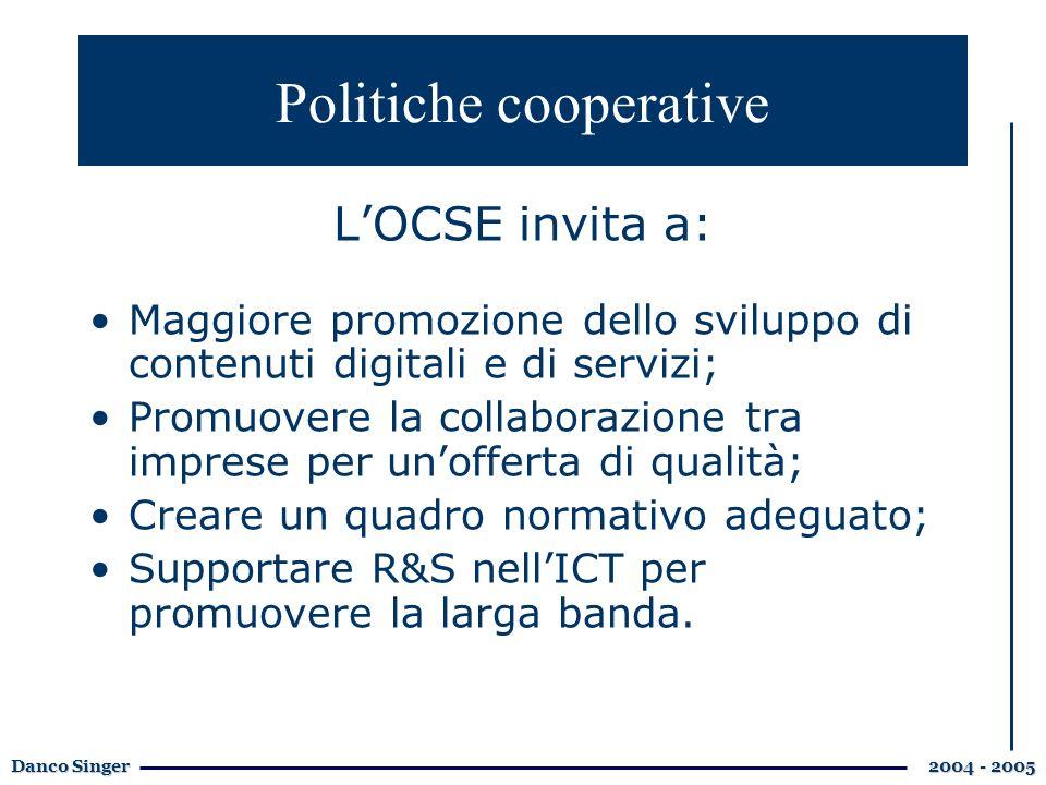 Danco Singer 2004 - 2005 LOCSE invita a: Maggiore promozione dello sviluppo di contenuti digitali e di servizi; Promuovere la collaborazione tra impre