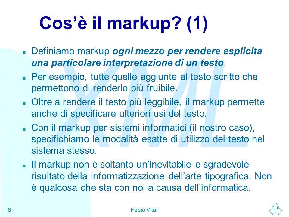 XML Fabio Vitali107 Il white space nel markup Allinterno dei tag, il white space è equivalente ad un singolo spazio, e può essere usato per separare attributi ed altro.