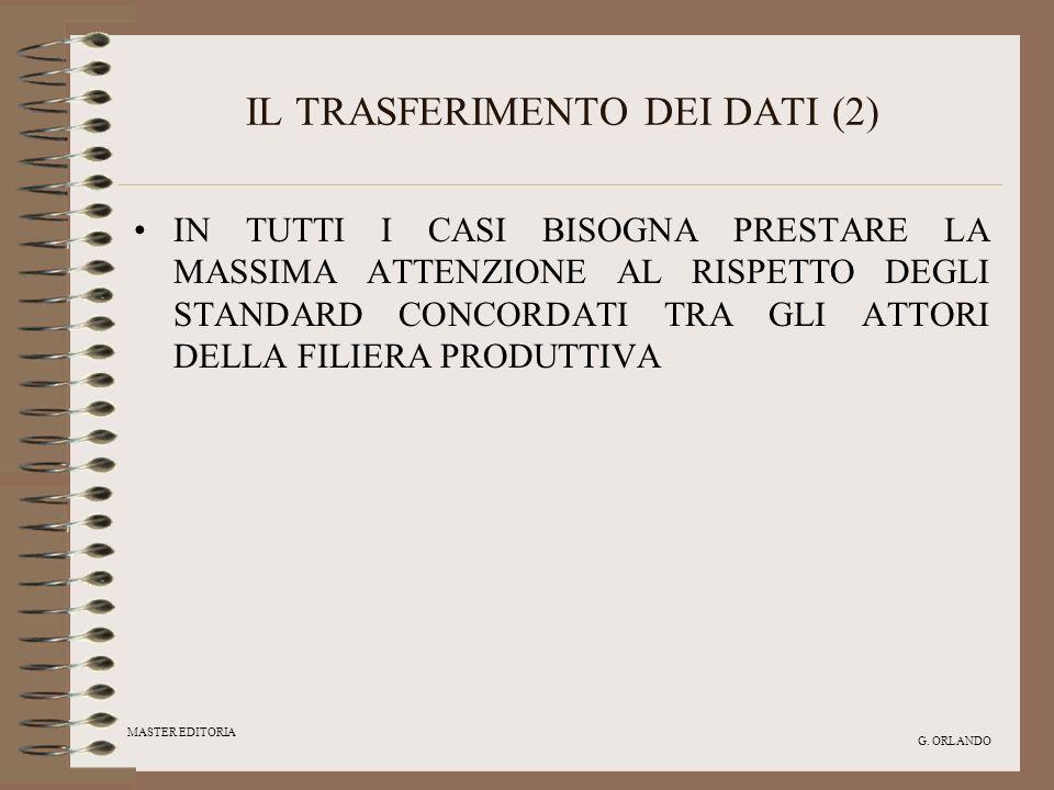 MASTER EDITORIA G. ORLANDO IL TRASFERIMENTO DEI DATI (2) IN TUTTI I CASI BISOGNA PRESTARE LA MASSIMA ATTENZIONE AL RISPETTO DEGLI STANDARD CONCORDATI