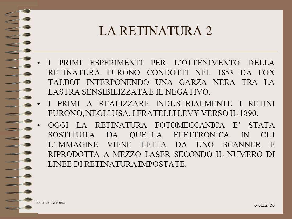 MASTER EDITORIA G. ORLANDO LA RETINATURA 2 I PRIMI ESPERIMENTI PER LOTTENIMENTO DELLA RETINATURA FURONO CONDOTTI NEL 1853 DA FOX TALBOT INTERPONENDO U