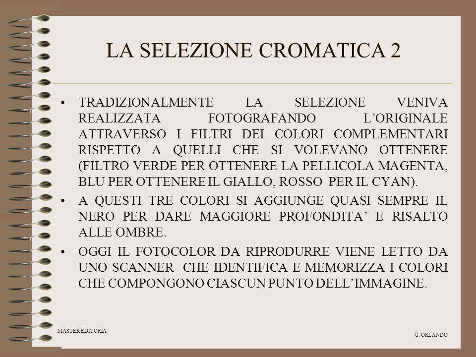 MASTER EDITORIA G. ORLANDO LA SELEZIONE CROMATICA 2 TRADIZIONALMENTE LA SELEZIONE VENIVA REALIZZATA FOTOGRAFANDO LORIGINALE ATTRAVERSO I FILTRI DEI CO