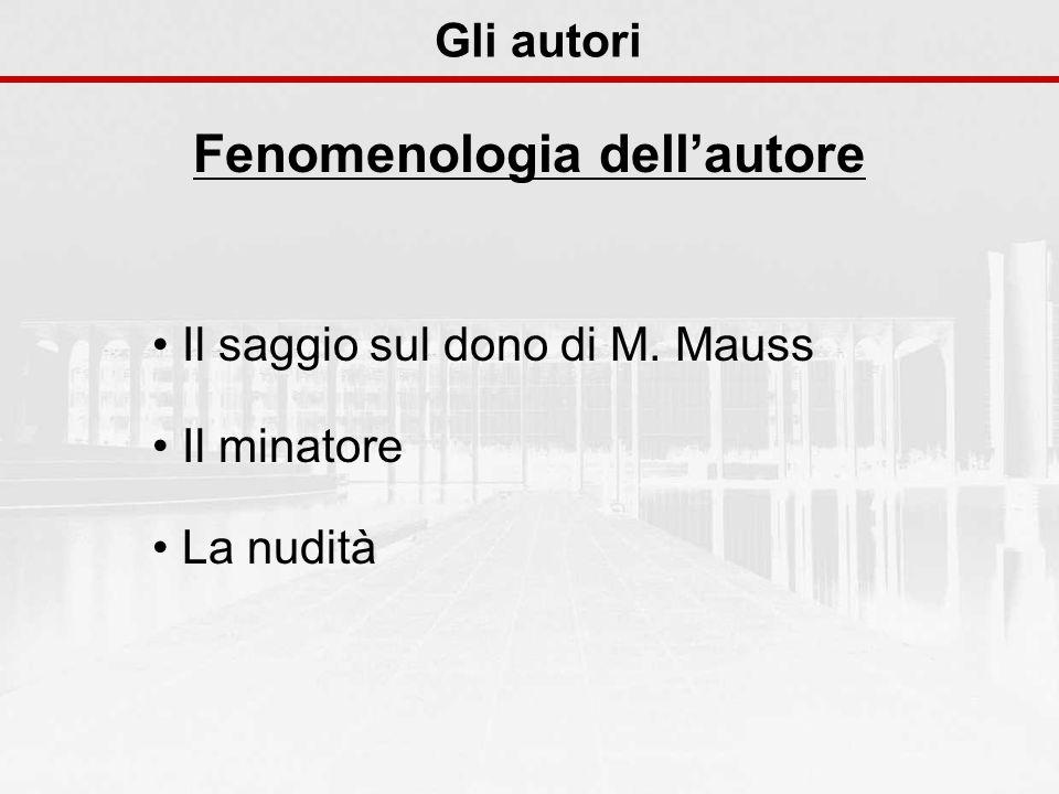 Il saggio sul dono di M. Mauss Il minatore La nudità Gli autori Fenomenologia dellautore