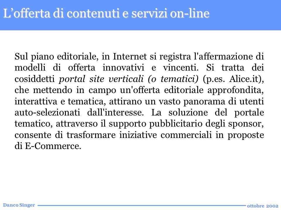 Danco Singer ottobre 2002 Sul piano editoriale, in Internet si registra l affermazione di modelli di offerta innovativi e vincenti.