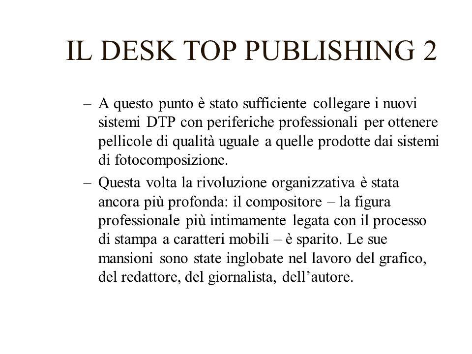 IL DESK TOP PUBLISHING 2 –A questo punto è stato sufficiente collegare i nuovi sistemi DTP con periferiche professionali per ottenere pellicole di qua