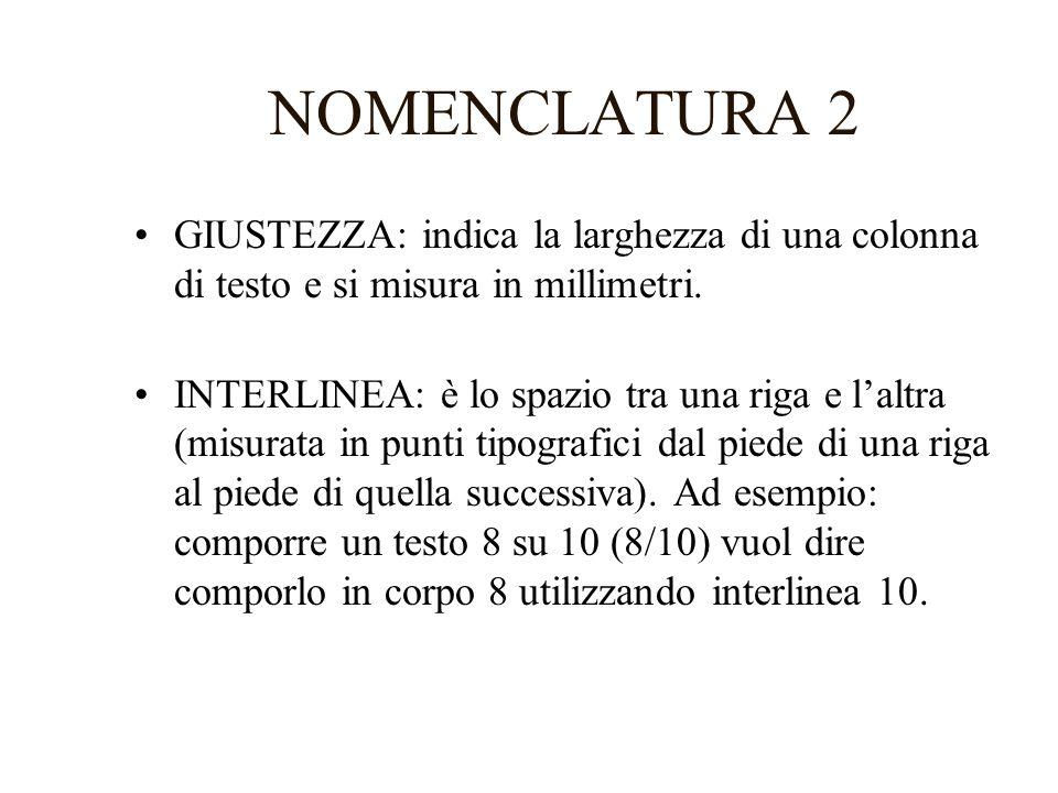NOMENCLATURA 2 GIUSTEZZA: indica la larghezza di una colonna di testo e si misura in millimetri. INTERLINEA: è lo spazio tra una riga e laltra (misura