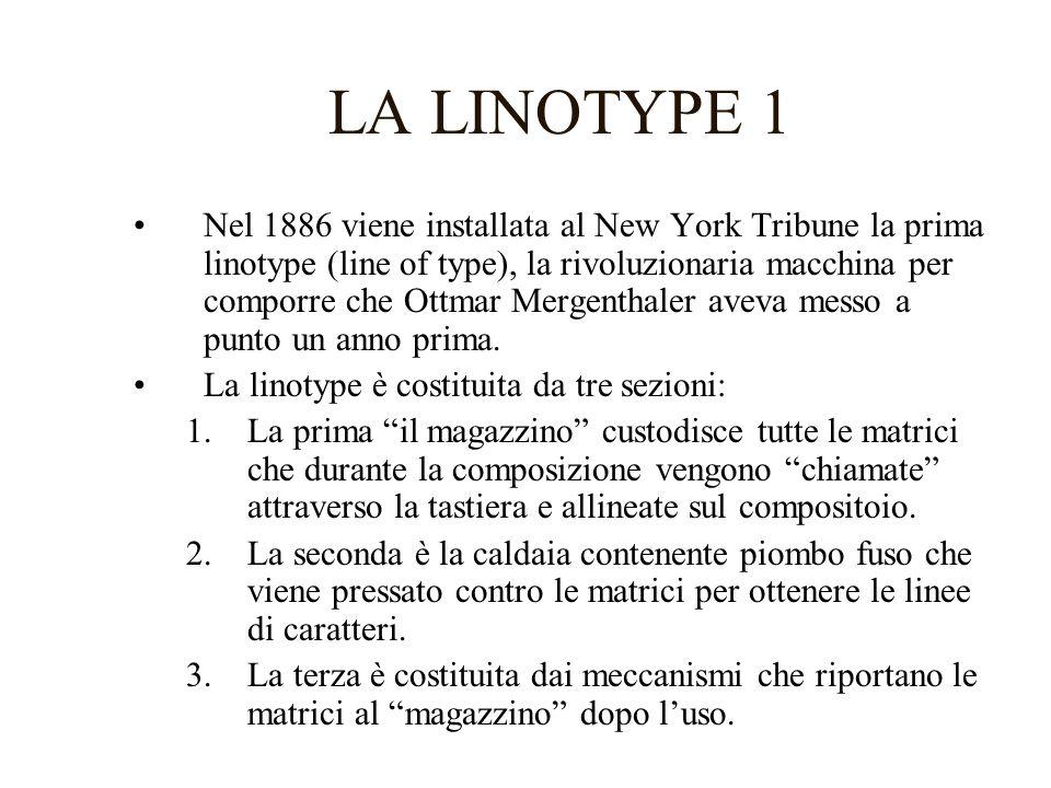LA LINOTYPE 1 Nel 1886 viene installata al New York Tribune la prima linotype (line of type), la rivoluzionaria macchina per comporre che Ottmar Merge