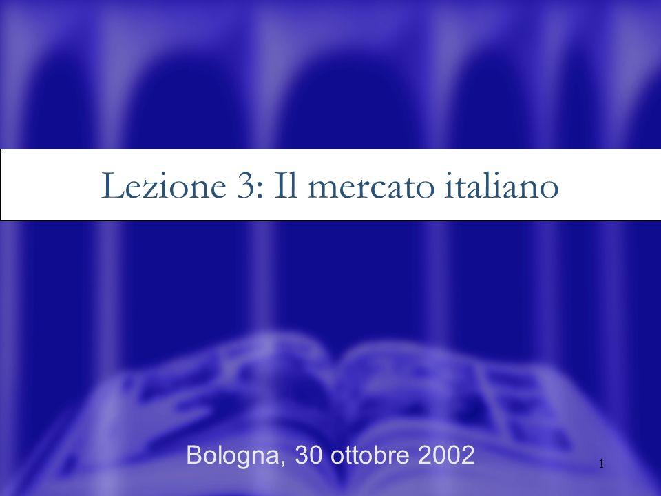 1 Bologna, 30 ottobre 2002 Lezione 3: Il mercato italiano