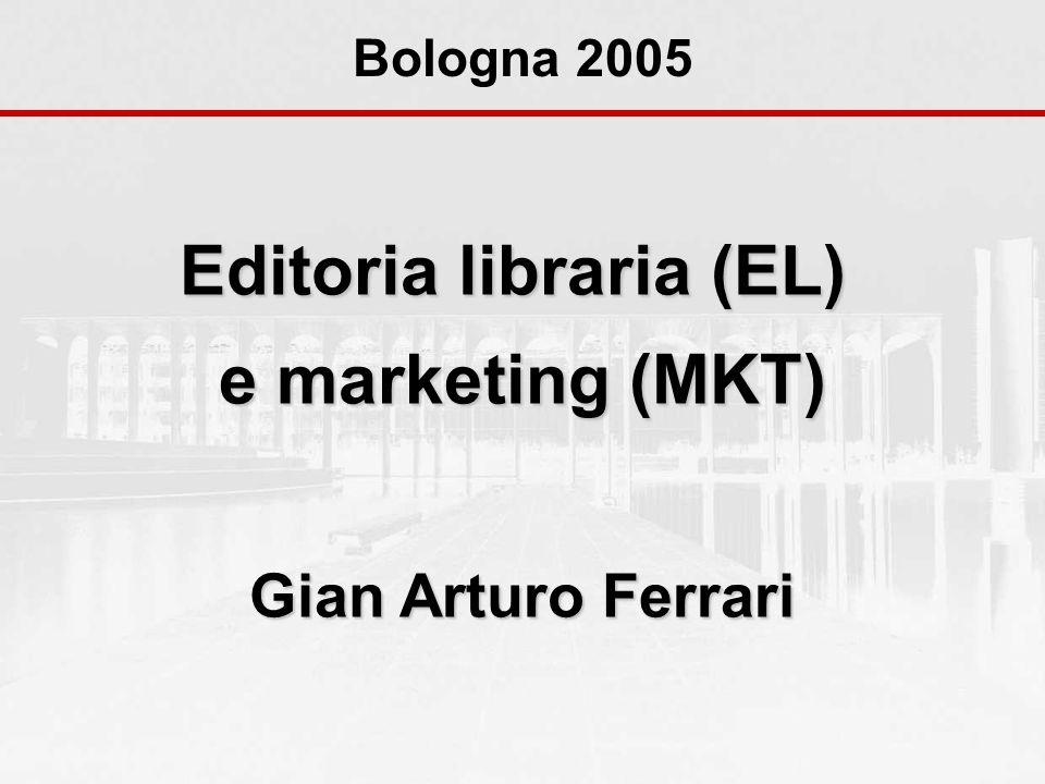 Editoria libraria (EL) e marketing (MKT) Gian Arturo Ferrari Bologna 2005