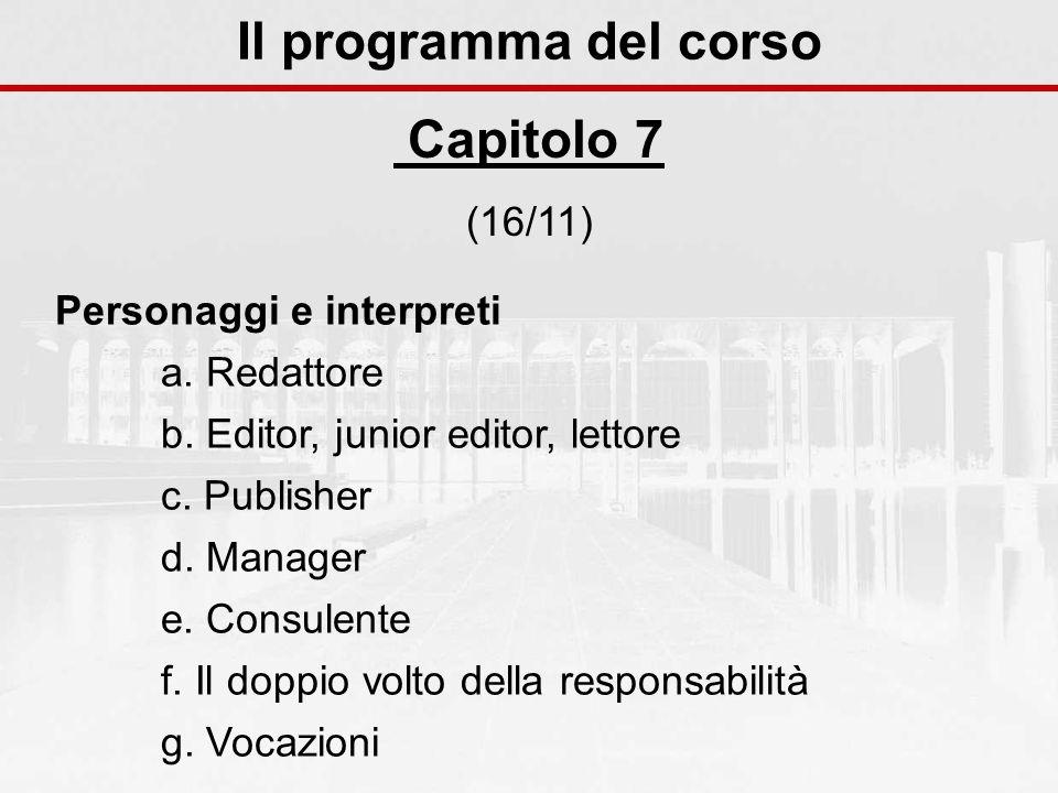 Il programma del corso Capitolo 7 (16/11) Personaggi e interpreti a. Redattore b. Editor, junior editor, lettore c. Publisher d. Manager e. Consulente