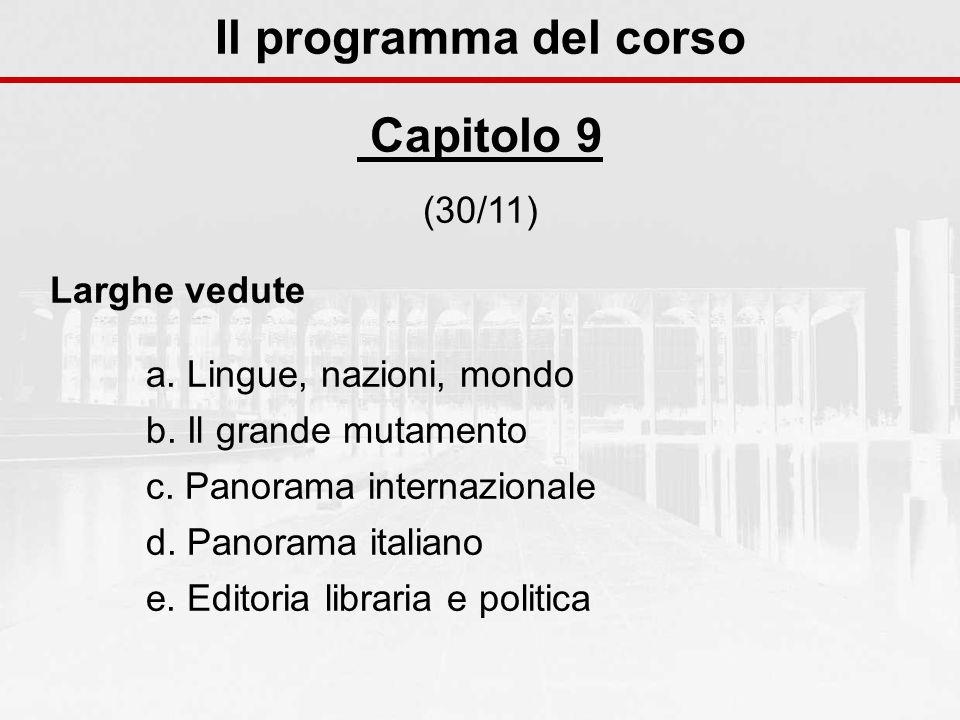 Il programma del corso Capitolo 9 (30/11) Larghe vedute a. Lingue, nazioni, mondo b. Il grande mutamento c. Panorama internazionale d. Panorama italia