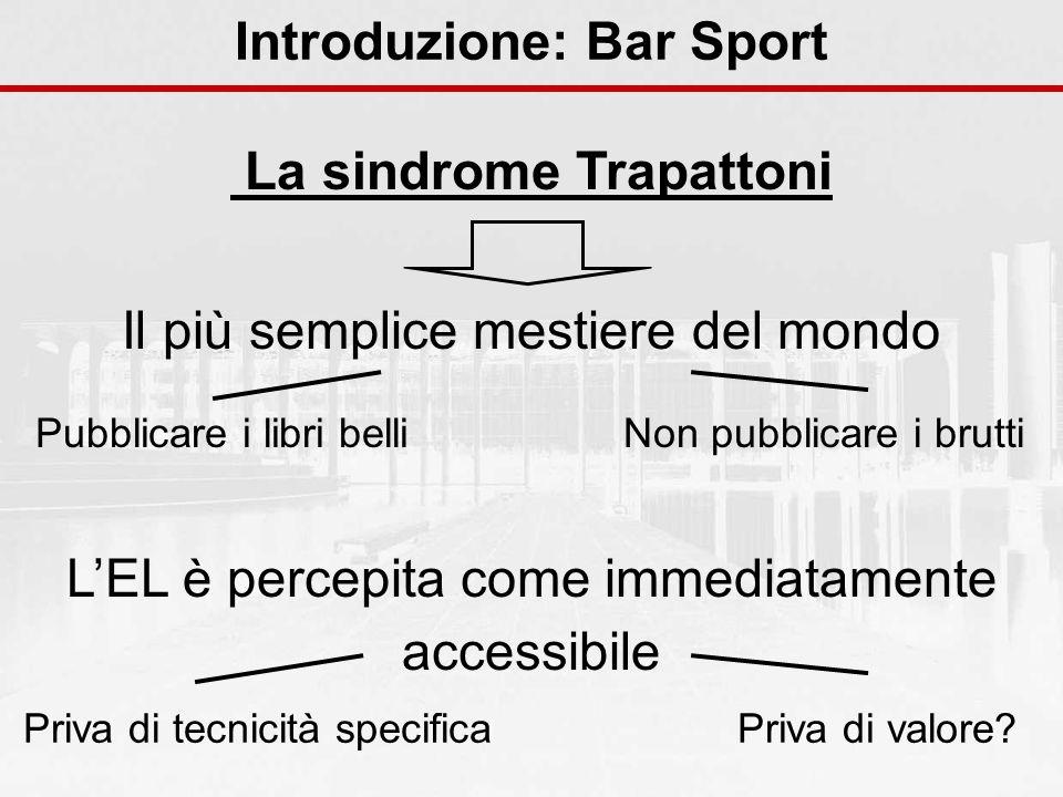 Introduzione: Bar Sport La sindrome Trapattoni LEL è percepita come immediatamente accessibile Priva di tecnicità specificaPriva di valore? Il più sem