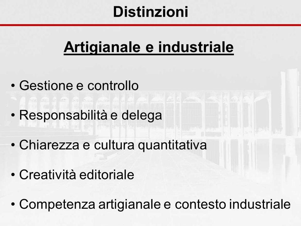 Distinzioni Artigianale e industriale Gestione e controllo Responsabilità e delega Chiarezza e cultura quantitativa Creatività editoriale Competenza artigianale e contesto industriale