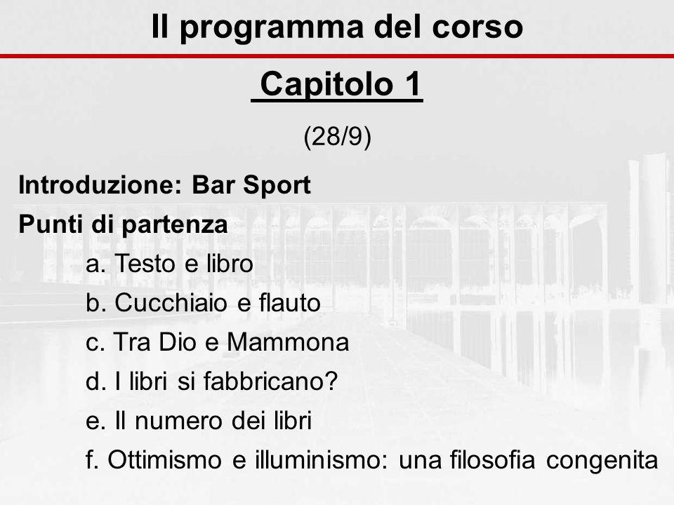 Il programma del corso Capitolo 1 (28/9) Introduzione: Bar Sport Punti di partenza a. Testo e libro b. Cucchiaio e flauto c. Tra Dio e Mammona d. I li