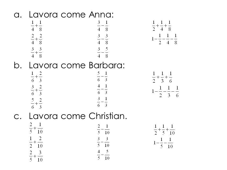 a.Lavora come Anna: b.Lavora come Barbara: c.Lavora come Christian.