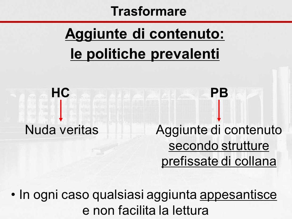 Aggiunte di contenuto: le politiche prevalenti Trasformare HCPB Nuda veritasAggiunte di contenuto secondo strutture prefissate di collana In ogni caso