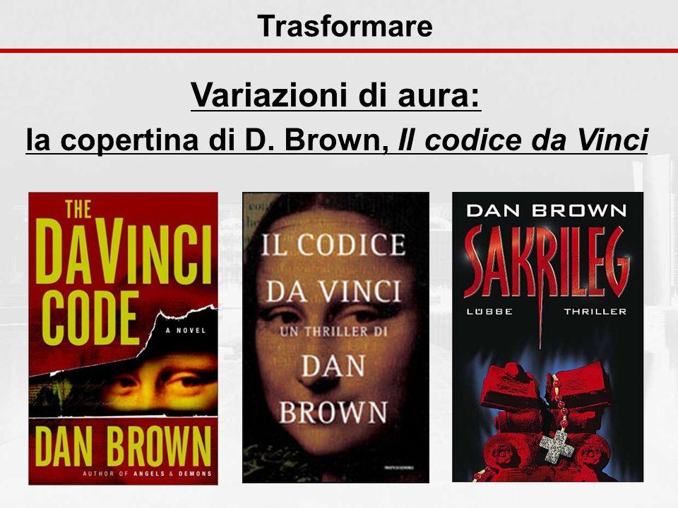 Variazioni di aura: la copertina di D. Brown, Il codice da Vinci Trasformare