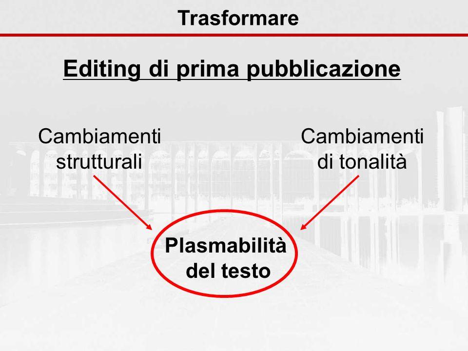 Editing di prima pubblicazione Trasformare Plasmabilità del testo Cambiamenti strutturali Cambiamenti di tonalità