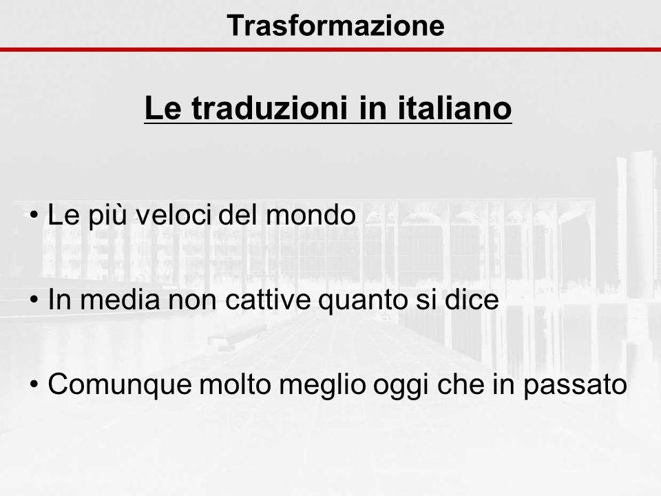 Le traduzioni in italiano Trasformazione Le più veloci del mondo In media non cattive quanto si dice Comunque molto meglio oggi che in passato