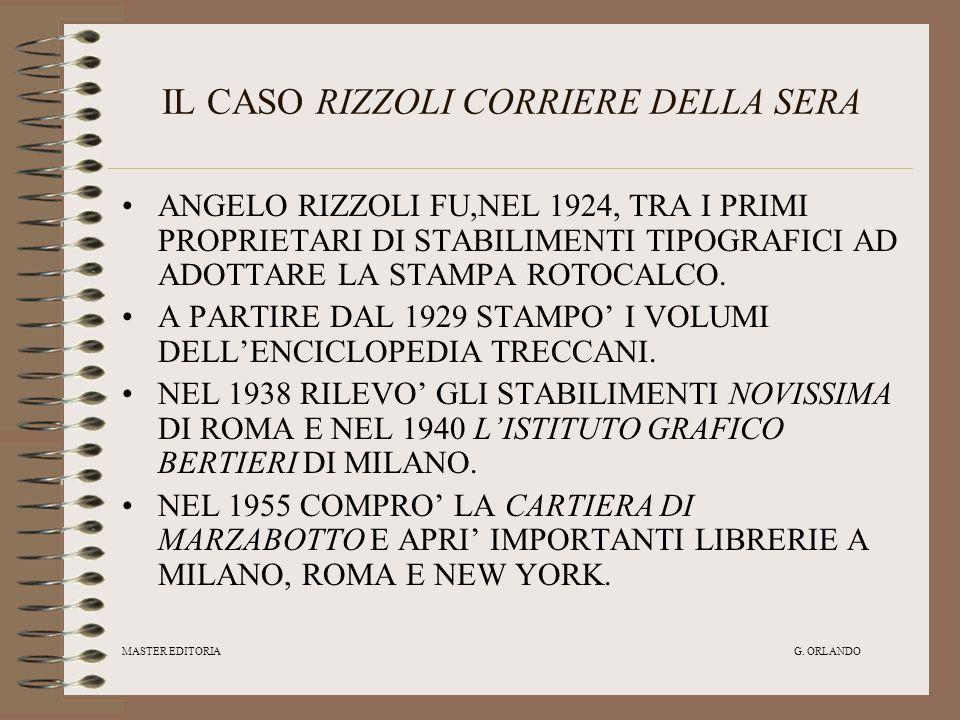 MASTER EDITORIA G. ORLANDO IL CASO RIZZOLI CORRIERE DELLA SERA ANGELO RIZZOLI FU,NEL 1924, TRA I PRIMI PROPRIETARI DI STABILIMENTI TIPOGRAFICI AD ADOT