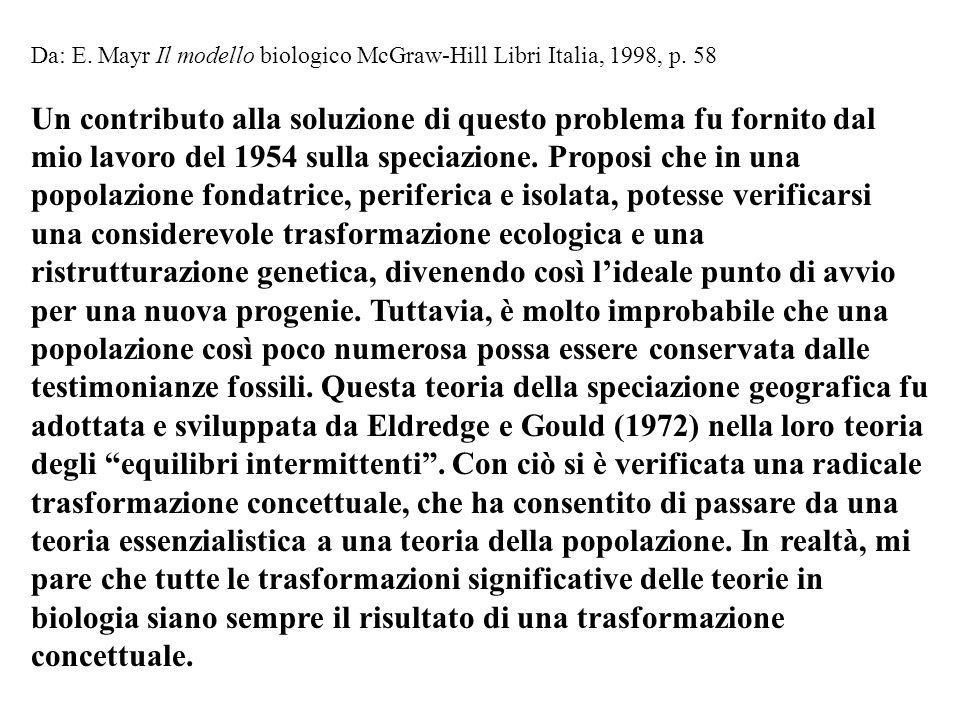 Da: E. Mayr Il modello biologico McGraw-Hill Libri Italia, 1998, p. 58 Un contributo alla soluzione di questo problema fu fornito dal mio lavoro del 1