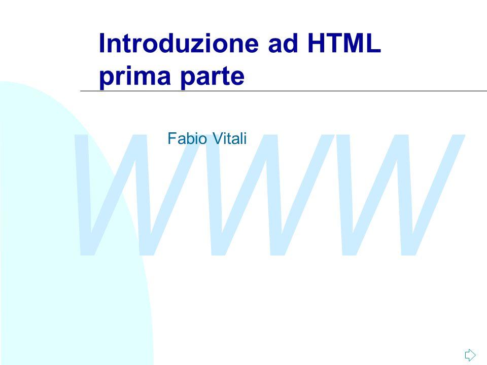 WWW Fabio Vitali22 Un primo esempio di HTML Titolo del documento Intestazione maggiore Questo é un paragrafo completo di un documento.