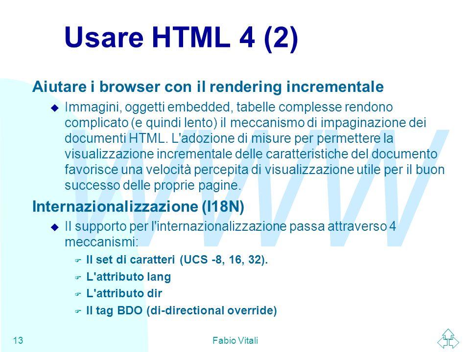 WWW Fabio Vitali13 Usare HTML 4 (2) Aiutare i browser con il rendering incrementale u Immagini, oggetti embedded, tabelle complesse rendono complicato