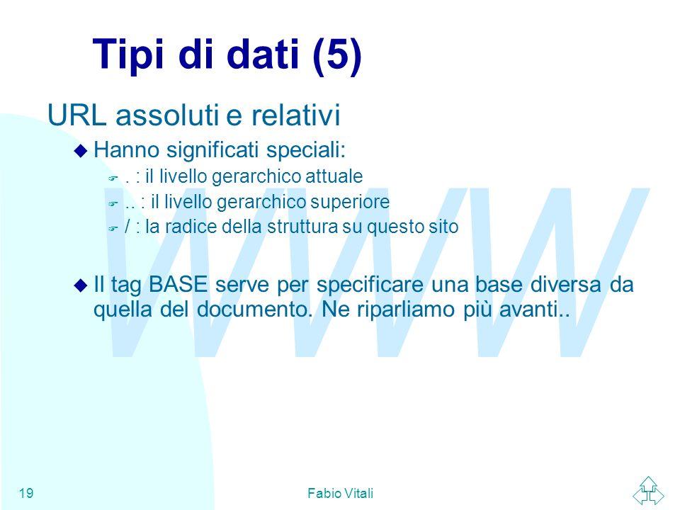 WWW Fabio Vitali19 Tipi di dati (5) URL assoluti e relativi u Hanno significati speciali: F. : il livello gerarchico attuale F.. : il livello gerarchi