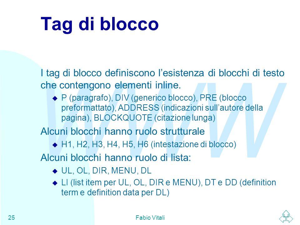 WWW Fabio Vitali25 Tag di blocco I tag di blocco definiscono lesistenza di blocchi di testo che contengono elementi inline. u P (paragrafo), DIV (gene