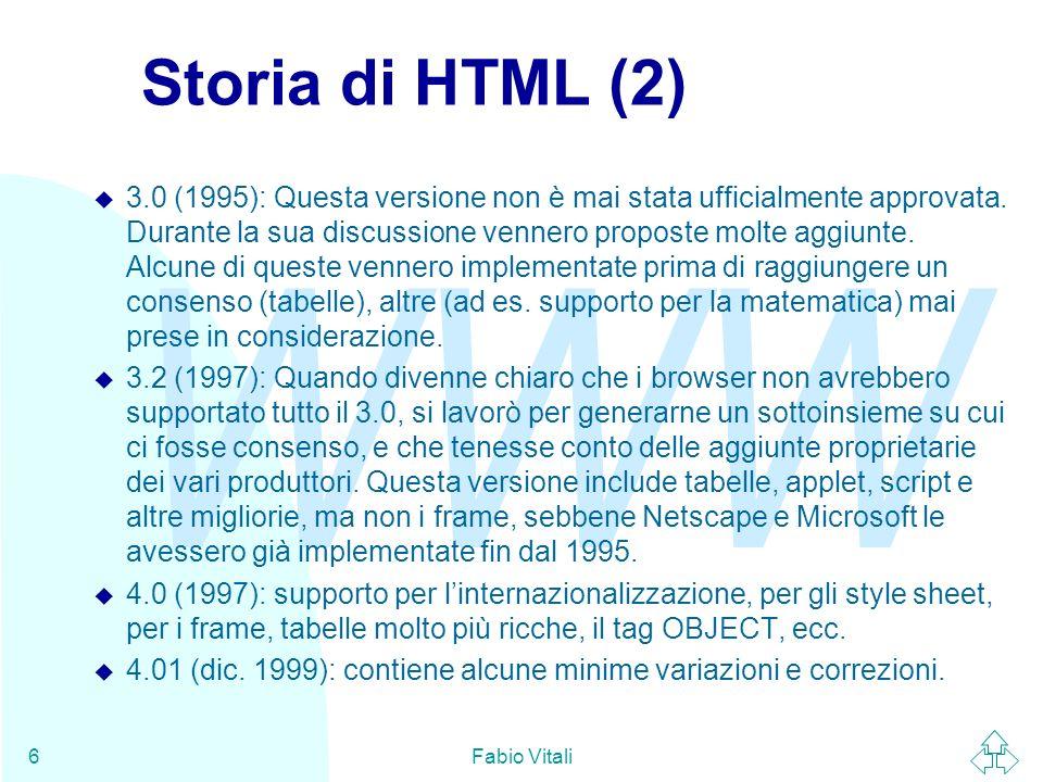 WWW Fabio Vitali37 Conclusioni Oggi abbiamo parlato di u La storia di HTML u Tipi di dati comuni (colori, lunghezze) u La struttura di un documento HTML u I tag di testo e blocco u Link u Tabelle u Entità predefinite