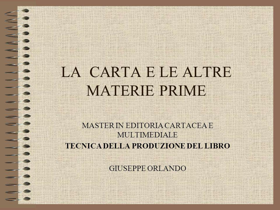 LA CARTA E LE ALTRE MATERIE PRIME MASTER IN EDITORIA CARTACEA E MULTIMEDIALE TECNICA DELLA PRODUZIONE DEL LIBRO GIUSEPPE ORLANDO