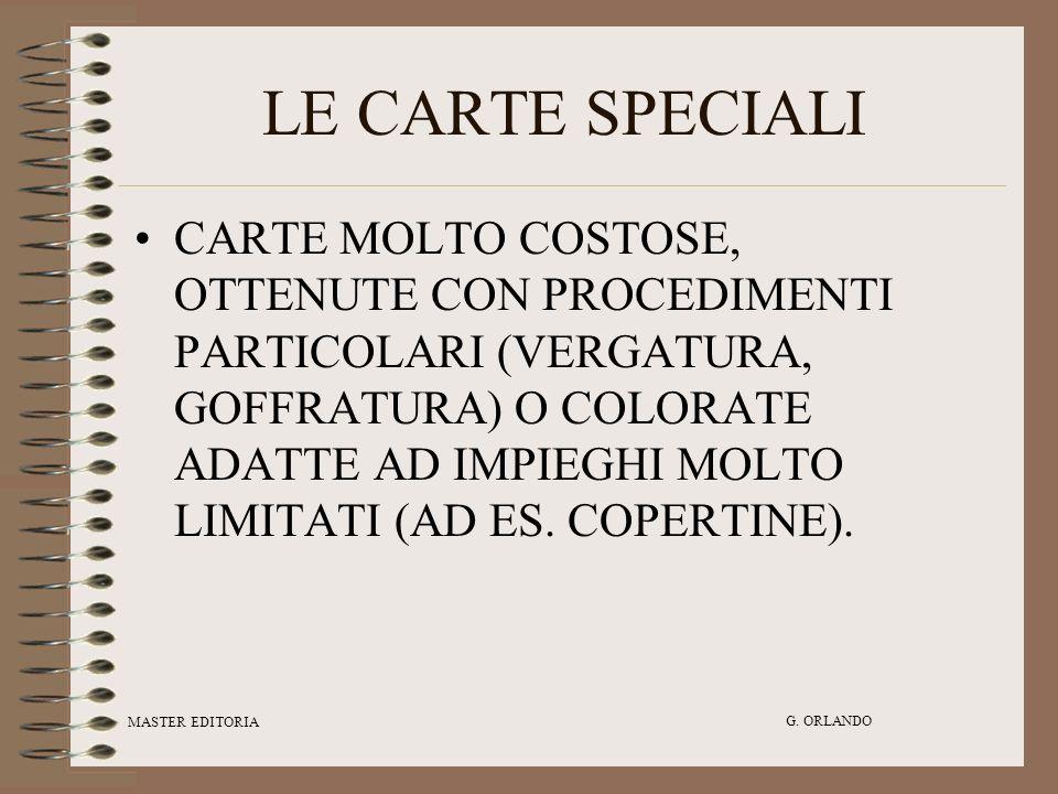 MASTER EDITORIA G. ORLANDO LE CARTE SPECIALI CARTE MOLTO COSTOSE, OTTENUTE CON PROCEDIMENTI PARTICOLARI (VERGATURA, GOFFRATURA) O COLORATE ADATTE AD I