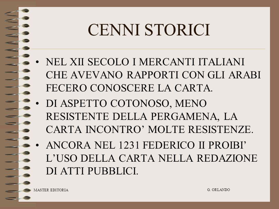MASTER EDITORIA G. ORLANDO CENNI STORICI NEL XII SECOLO I MERCANTI ITALIANI CHE AVEVANO RAPPORTI CON GLI ARABI FECERO CONOSCERE LA CARTA. DI ASPETTO C