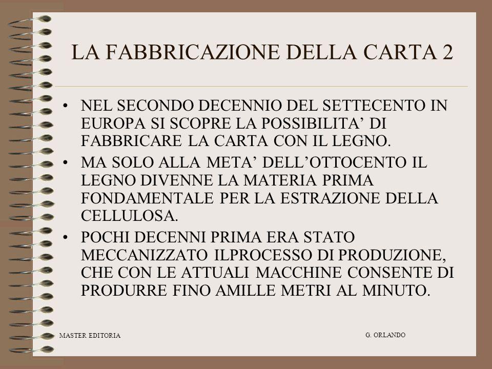 MASTER EDITORIA G. ORLANDO LA FABBRICAZIONE DELLA CARTA 2 NEL SECONDO DECENNIO DEL SETTECENTO IN EUROPA SI SCOPRE LA POSSIBILITA DI FABBRICARE LA CART