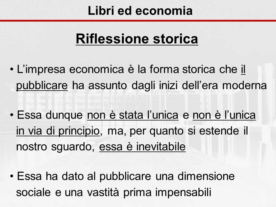 Limpresa economica è la forma storica che il pubblicare ha assunto dagli inizi dellera moderna Essa dunque non è stata lunica e non è lunica in via di