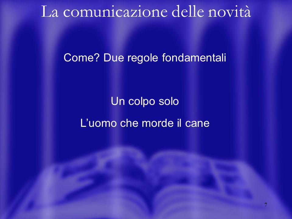 7 La comunicazione delle novità Come? Due regole fondamentali Un colpo solo Luomo che morde il cane