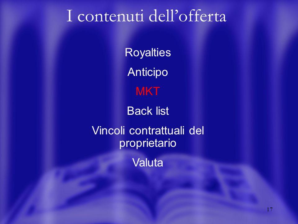 17 I contenuti dellofferta Royalties Anticipo MKT Back list Vincoli contrattuali del proprietario Valuta