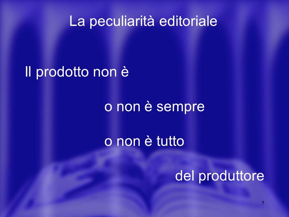 5 Il prodotto non è o non è sempre o non è tutto del produttore La peculiarità editoriale
