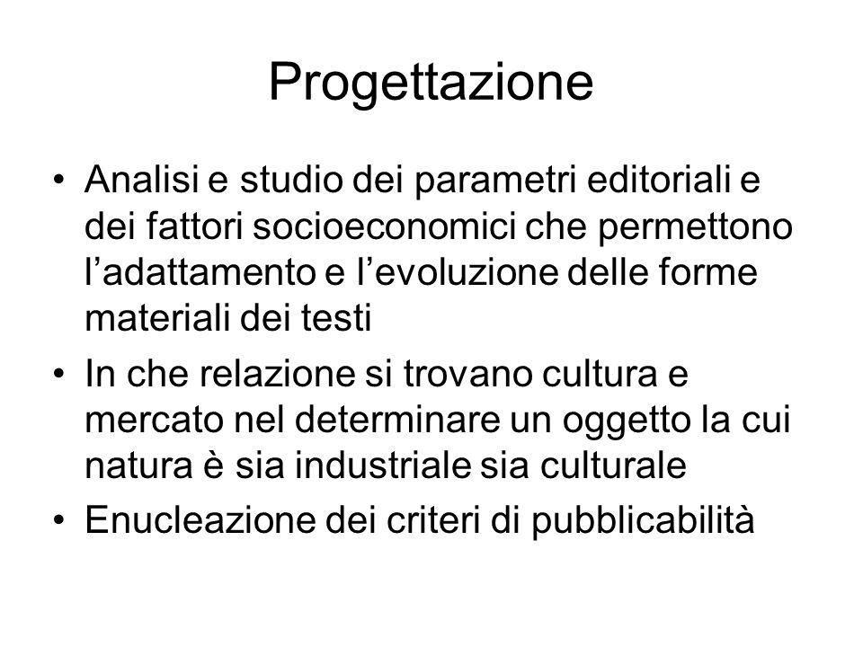 Progettazione Analisi e studio dei parametri editoriali e dei fattori socioeconomici che permettono ladattamento e levoluzione delle forme materiali d