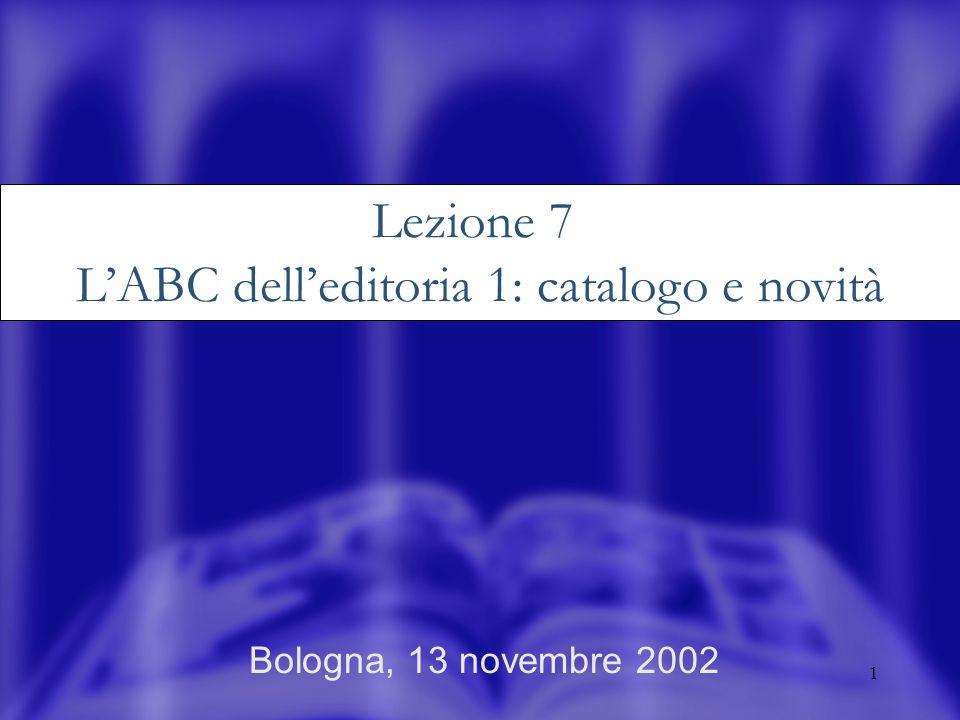 1 Bologna, 13 novembre 2002 Lezione 7 LABC delleditoria 1: catalogo e novità