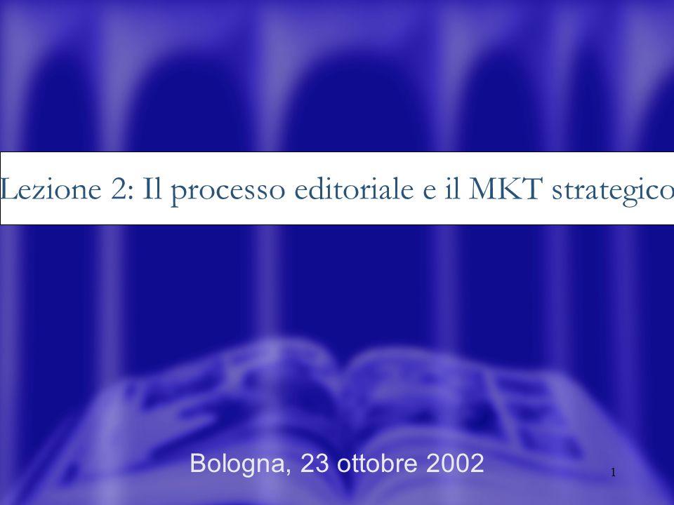 1 Bologna, 23 ottobre 2002 Lezione 2: Il processo editoriale e il MKT strategico