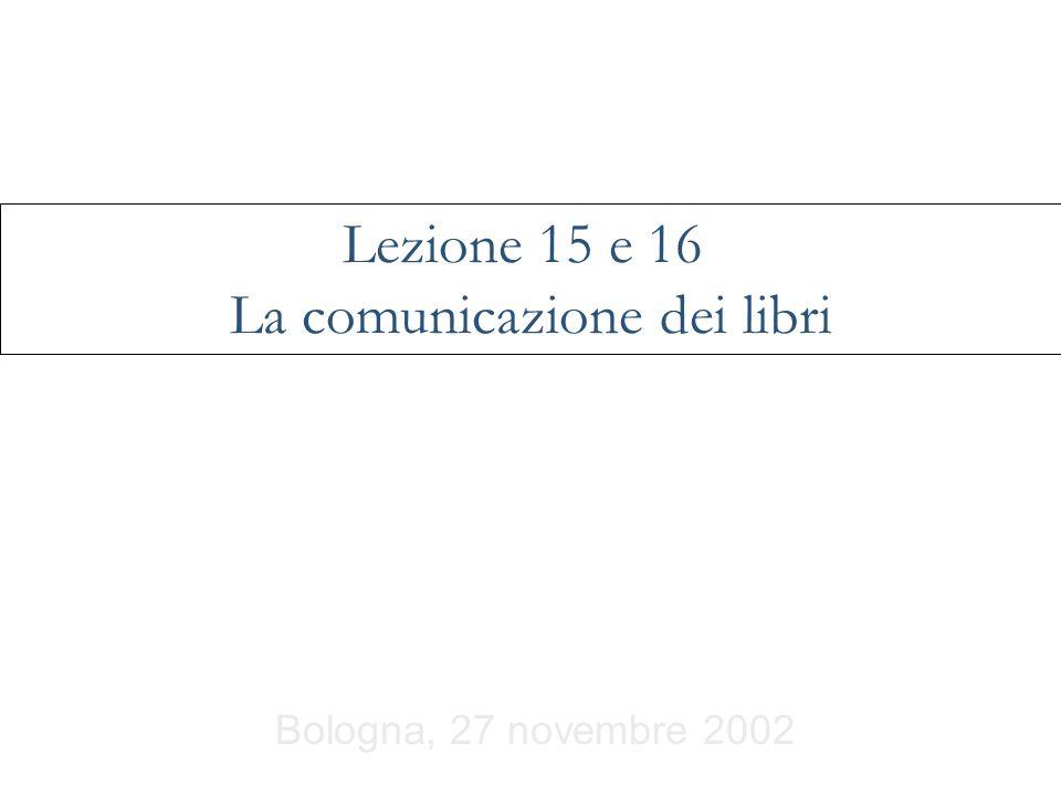 Bologna, 27 novembre 2002 Lezione 15 e 16 La comunicazione dei libri