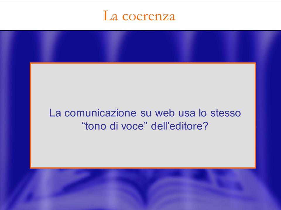 La coerenza La comunicazione su web usa lo stesso tono di voce delleditore