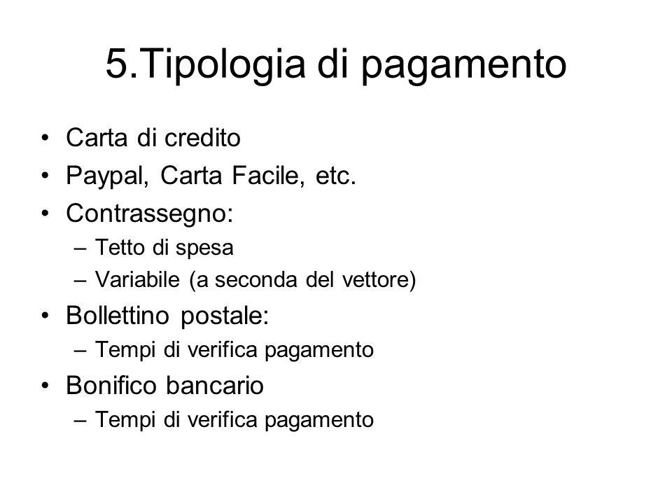 5.Tipologia di pagamento Carta di credito Paypal, Carta Facile, etc.