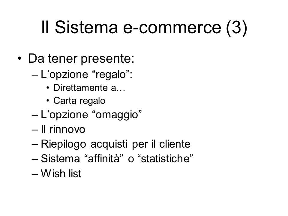 Il Sistema e-commerce (3) Da tener presente: –Lopzione regalo: Direttamente a… Carta regalo –Lopzione omaggio –Il rinnovo –Riepilogo acquisti per il cliente –Sistema affinità o statistiche –Wish list