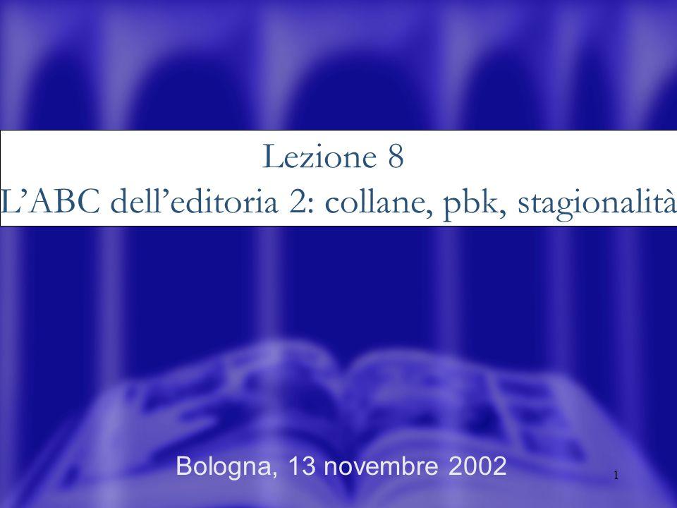 1 Bologna, 13 novembre 2002 Lezione 8 LABC delleditoria 2: collane, pbk, stagionalità