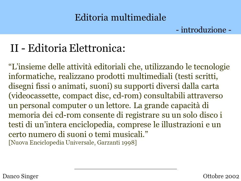 Editoria multimediale I - Editoria: Settore dell arte e dell attività editoriale, comprendente l industria del libro e di qualunque altro mezzo di comunicazione (giornali, riviste, musica, radio e teletrasmissioni).