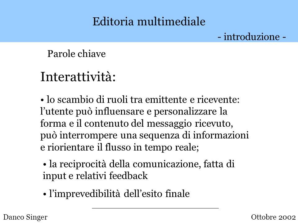 Danco Singer Editoria multimediale Interattività: La simulazione dellinterazione comunicativa tra gli individui.